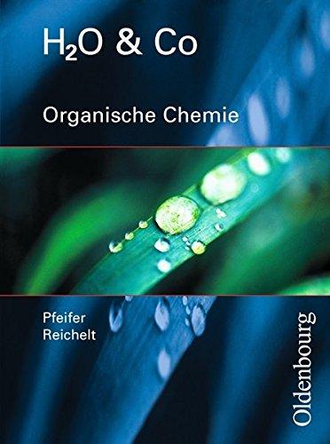 H2O & Co - Aktuelle Ausgabe: Gruppen 9/I (Teil 2), 10/I, 10/II und III - Organische Chemie: Schülerbuch