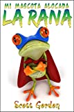 Mi Mascota Alocada La Rana (Spanish Edition)