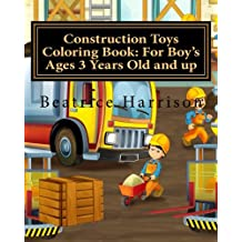 Construction Toys Coloring Book: For Boy's Ages 3 Years Old and up