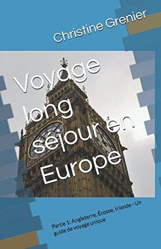 Voyage long séjour en Europe: Version couleur - Partie 1: Angleterre, Écosse, Irlande - Un guide de voyage unique (French Edition)