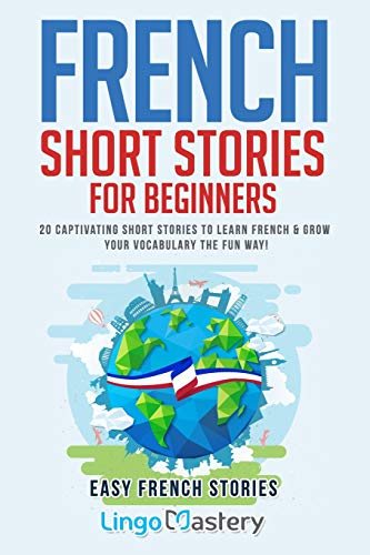 French Short Stories for Beginners 20 Captivating Short Stories to Learn French & Grow Your Vocabulary the Fun Way! (Easy French Stories) (Volume 1)  [Lingo Mastery] (Tapa Blanda)