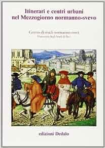 Itinerari e centri urbani nel Mezzogiorno normanno-svevo. Atti delle