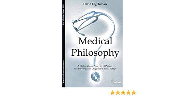 medical philosophy a philosophical analysis of patient selfperception in diagnostics and therapy studies in medical philosophy