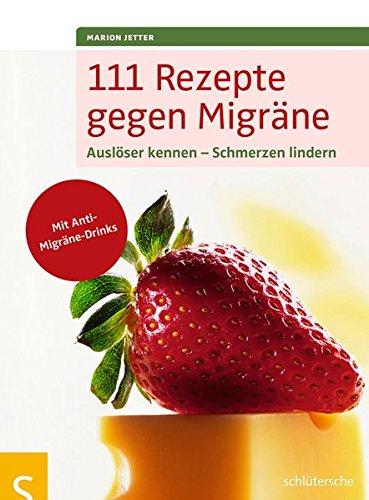 111-rezepte-gegen-migrne-auslser-kennen-schmerzen-lindern-mit-anti-migrne-drinks
