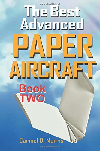 Read Online The Best Advanced Paper Aircraft Book 2: Gliding, Performance, and  Unusual Paper Airplane Models pdf epub