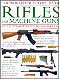 WORLD ENCYCLOPEDIA OF RIFLES AND MACHINE GUNS