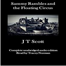 Sammy Rambles and the Floating Circus, Volume 1 Audiobook by J T Scott Narrated by Tracey Norman