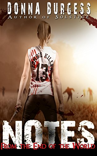Notes from the End of the World: A Zombie Novel by [Burgess, Donna]