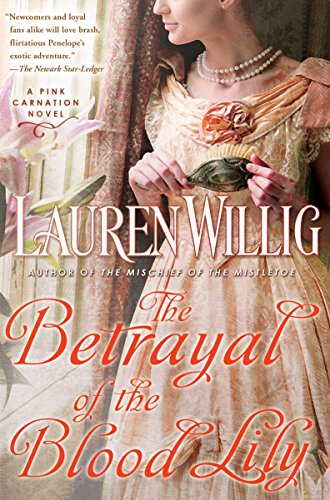 The Betrayal of the Blood Lily: A Pink Carnation Novel (Pink Carnation series Book 6)