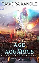 Age of Aquarius: A Save Tomorrow Apocalyptic Novel (Save Tomorrow World Book 15)