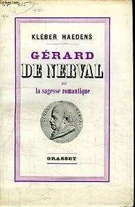 Gérard de Nerval ou La sagesse romantique par Kléber Haedens