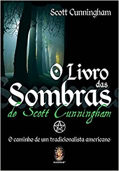 O Livro das Sombras de Scott Cunningham: O caminho de um