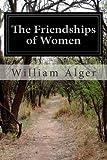 The Friendships of Women, William Alger, 1499233442