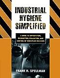 Industrial Hygiene Simplified, Frank R. Spellman, 0865870195