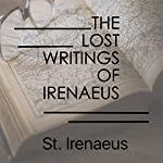 The Lost Writings of Irenaeus |  St. Irenaeus
