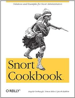 Snort Cookbook: Solutions and Examples for Snort Administrators by [Orebaugh, Angela, Biles, Simon, Babbin, Jacob]