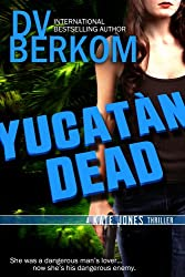 Yucatan Dead: A Kate Jones Thriller