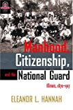 Manhood, Citizenship, and the National Guard : Illinois, 1870-1917, Hannah, Eleanor L., 0814210457