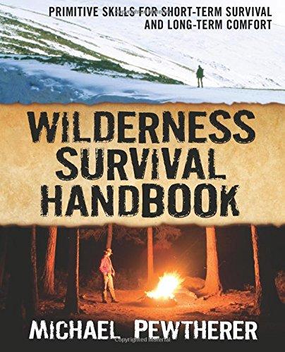 Wilderness Survival Handbook: Primitive Skills for Short-Term Survival and Long-Term Comfort ebook