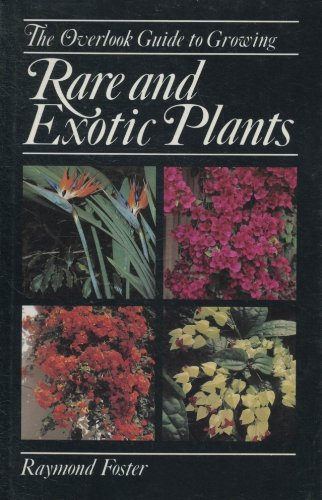 The Overlook Guide to Growing Rare and Exotic Plants