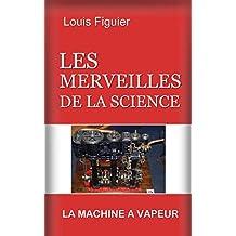 Les Merveilles de la science/La Machine à vapeur (French Edition)