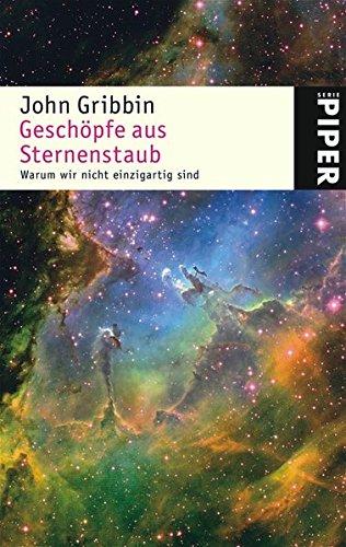 Geschöpfe aus Sternenstaub: Warum wir nicht einzigartig sind (Piper Taschenbuch, Band 4593)
