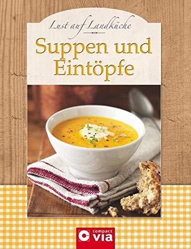 Lust auf Landküche: Suppen & Eintöpfe