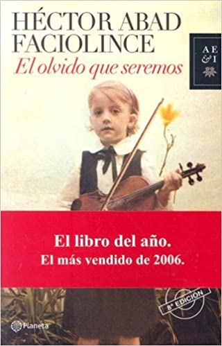 Book El Olvido Que Seremos (Spanish Edition) by H?tor Abad Faciolince (2006-12-01)