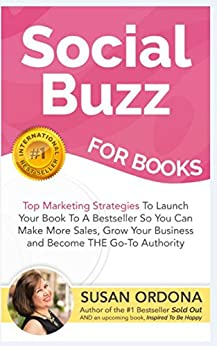 Social Buzz For Books: Top Marketing Strategies To Launch Your Book To A Bestseller So You Can Make More Sales, Grow Your Business, and Become THE Go-to Authority by [Ordona, Susan]