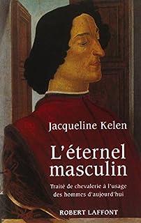 L'éternel masculin : Traité de chevalerie à l'usage des hommes d'aujourd'hui, Kelen, Jacqueline