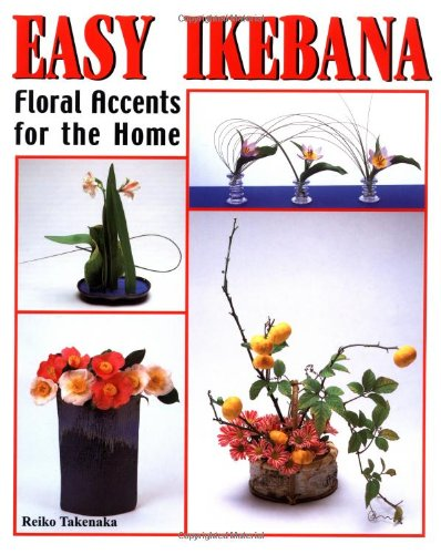 Easy Ikebana: Floral Accents for the Home