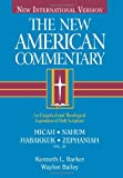 Micah, Nahum, Habakkuh, Zephaniah: An Exegetical and Theological Exposition of Holy Scripture (The New American…
