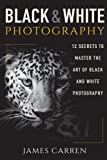 Black And White Photography: 12 Secrets to Master The Art of Black And White Photography