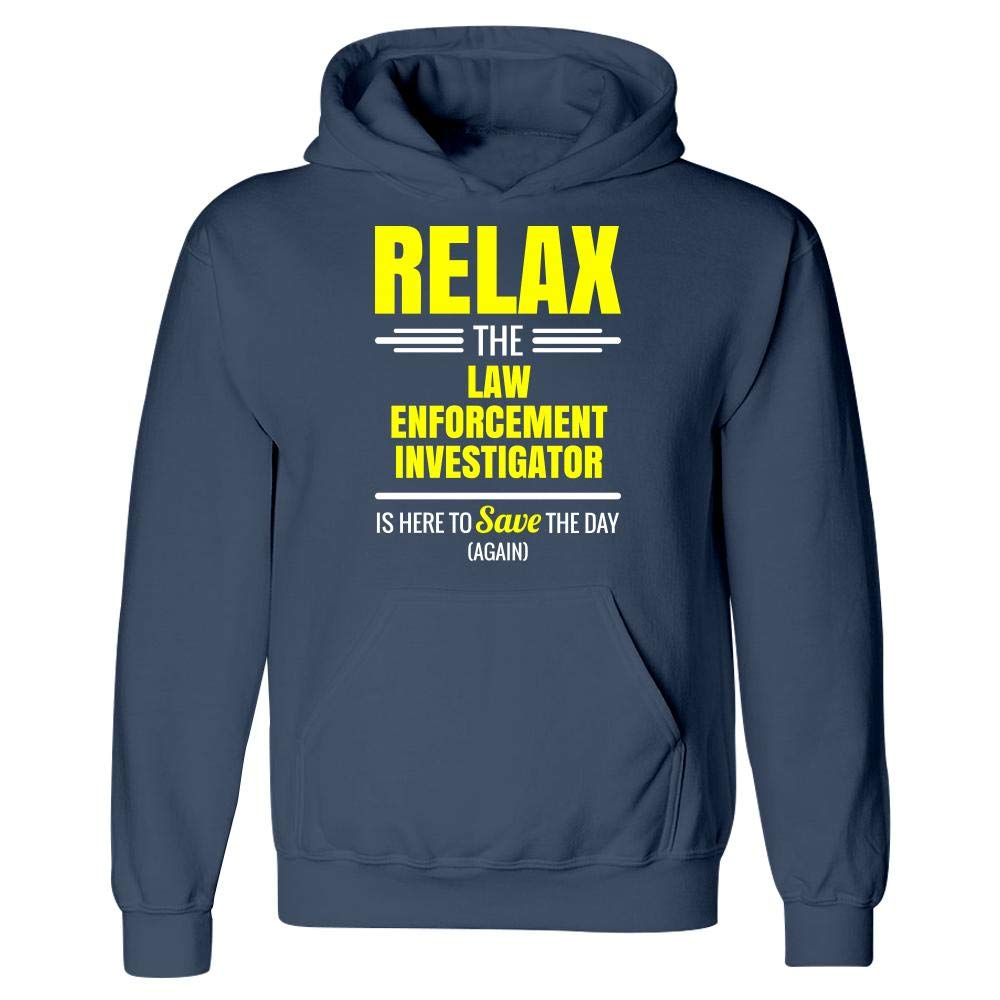 Hoodie Relax The Law Enforcement Investigator Save The Day