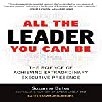 All the Leader You Can Be: The Science of Achieving Extraordinary Executive Presence | Suzanne Bates