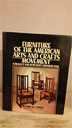 Furniture Of The American Arts And Crafts Furniture Movement : Stickley And  Roycroft Mission Oak: David M. Cathers, Peter Curran: 9780453003971:  Amazon.com: ...