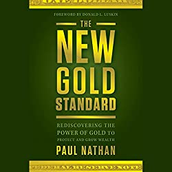 The New Gold Standard: Rediscovering the Power of Gold to Protect and Grow Wealth