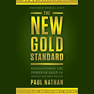 The New Gold Standard: Rediscovering the Power of Gold to Protect and Grow Wealth Audiobook