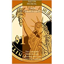 Coin Collection: The Complete Guide to Coin Collecting and Coin Collecting Supplies