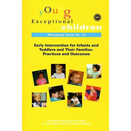 Young Exceptional Children Monograph Series No. 10 (Early Intervention for Infants and Toddlers and Their Families: Practices and Outcomes)