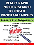Really Rapid Niche Research to Locate Profitable Niches: Basics for Beginners (Business Basics for Beginners Book 12)