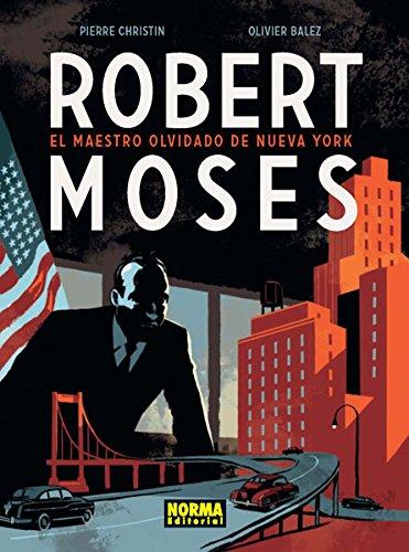 Descargar Libro Robert Moses. El Maestro Olvidado De Nueva York Pierre Christin/olivier Balez
