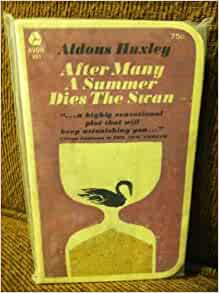 after many a summer dies the After many a summer dies the swan by aldous huxley, 1983, harper colophon books edition, in english - 1st harper colophon ed.