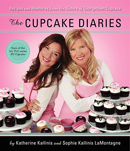 The Cupcake Diaries: Recipes and Memories from the Sisters of Georgetown Cupcake ()