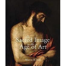 The Sacred Image in the Age of Art: Titian, Tintoretto, Barocci, El Greco, Caravaggio by Marcia B. Hall (2011-03-22)