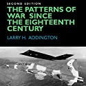 The Patterns of War Since the Eighteenth Century Audiobook by Larry H. Addington Narrated by Bob Neufeld
