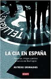 La CIA en España: Espionaje, intrigas y política al servicio de Washington HISTORIAS: Amazon.es: Grimaldos, Alfredo: Libros