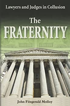 The Fraternity: Lawyers and Judges in Collusion by [Molloy, John Fitzgerald]