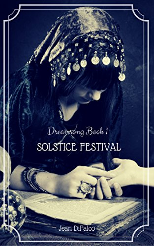 Solstice Festival: A Young Adult Fantasy (The Dreamsong Saga Book I) by [DiFalco, Jean]