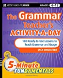 The Grammar Teacher s Activity-a-Day: 180 Ready-to-Use Lessons to Teach Grammar and Usage